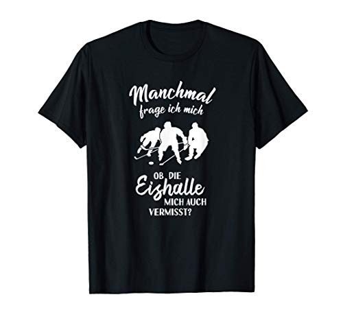 Ob die Eishalle mich vermisst? - Fun Eis-Hockey Eishockey T-Shirt