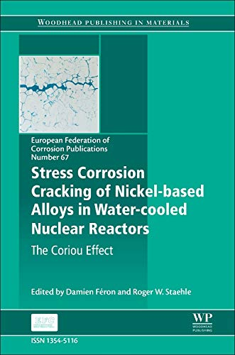 Stress Corrosion Cracking of Nickel Based Alloys in Water-cooled Nuclear Reactors: The Coriou Effect (Volume 67) (European Federation of Corrosion...