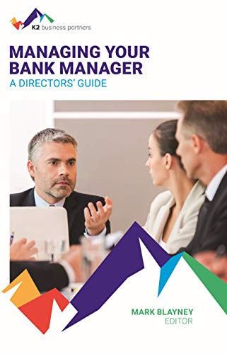 Managing Your Bank Manager: A Directors' Guide (English Edition)