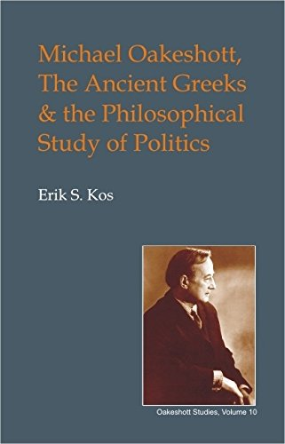 Michael Oakeshott, the Ancient Greeks, and the Philosophical Study of Politics (British Idealist Studies, Series 1: Oakeshott)