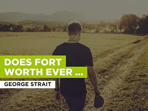 Does Fort Worth Ever Cross Your Mind al estilo de George Strait