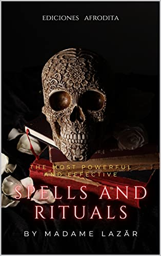 The most powerful and effective spells and rituals by Madame Lazăr: The art of turning wishes into reality through magic. Love, money, protection. How ... vampires, and demons. (English Edition)