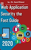 Web Application Security the Fast Guide: Learning algorithms, the best guide for learning to protect web applications Front Cover