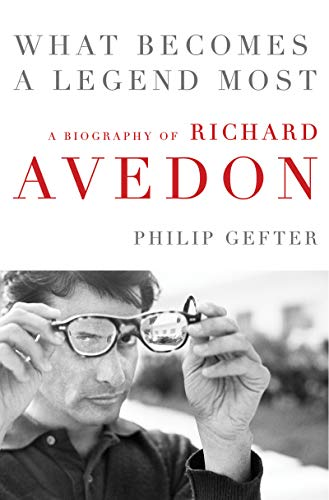 Image of What Becomes a Legend Most: A Biography of Richard Avedon