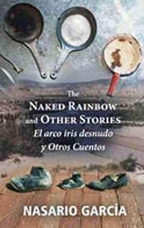 The Naked Rainbow and Other Stories: El Arco Iris Desnudo Y Otros Cuentos