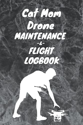 Cat Mom Drone Maintenance and Flight LogBook: Drone Log Book Gift For Cat Mom / Ultimate UAS Drone Pilot Owner Gift Gift, 100 Pages, 6x9, Soft Cover, Matte Finish