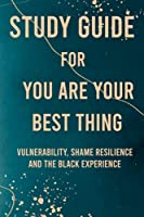 Study guide for You are your best thing: Vulnerability, shame resilience and the black experience