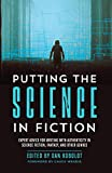Putting the Science in Fiction: Expert Advice for Writing with Authenticity in...