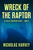 Wreck of the Raptor: AJ Bailey Adventure Series - Book Three