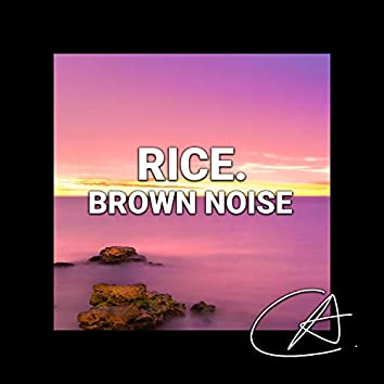 Brown Noise Rice (Loopable)