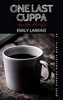 One Last Cuppa (Flash Fiction Fridays Book 1) by [Emily Larkins]