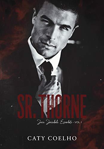 Sr. Thorne   Série Sociedade Escarlate - Vol.I