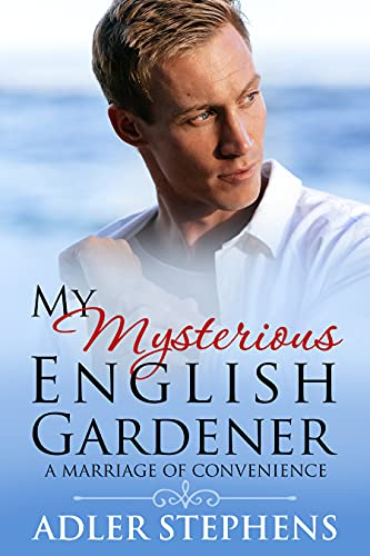 My Mysterious English Gardener: A Marriage of Convenience by [Adler Stephens]