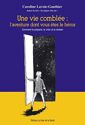 Une vie comblée: l'aventure dont vous êtes le héros.: Comment la préparer, la créer et la réaliser