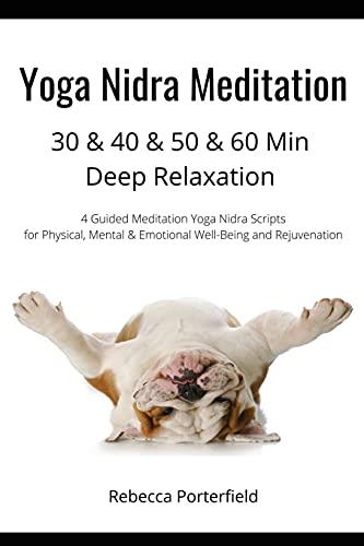 Yoga Nidra Meditation 30 & 40 & 50 & 60 Min Deep Relaxation: 4 Guided Meditation Yoga Nidra Scripts for Physical, Mental & Emotional Well-Being and ... (30 / 40 / 50 / 60 Min Yoga Nidra Meditation)
