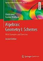 Algebraic Geometry I: Schemes: With Examples and Exercises (Springer Studium Mathematik - Master)