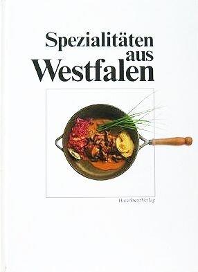 Spezialitäten aus Westfalen - Herzhaftes und Kulinarisches aus Westfalen [Illustrierte Grossformat-Ausgabe] (Küchen-Ratgeber Westfalen)