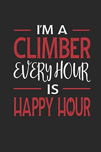 I'm a Climber Every Hour is Happy Hour: Funny Blank Lined Journal Notebook, 120 Pages, Soft Matte Cover, 6 x 9