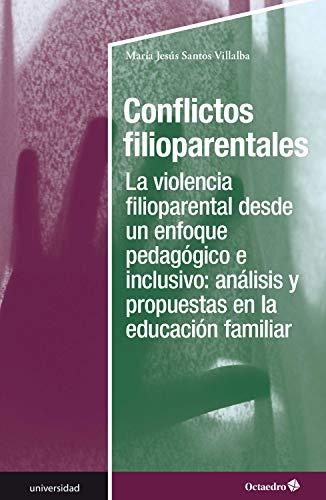 Conflictos filioparentales: La violencia filioparental desde un enfoque pedagógico e inclusivo: análisis y propuestaas en la educación familiar (Universidad) (Spanish Edition)