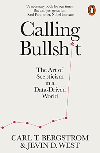 Calling Bullshit: The Art of Scepticism in a Data-Driven World (English Edition)