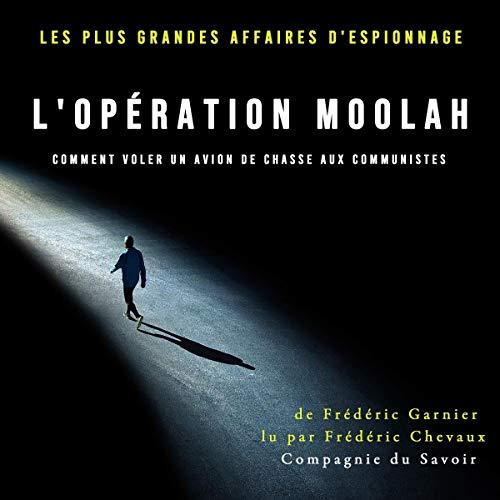 L'opération Moolah comment voler un avion de chasse aux communistes cover art