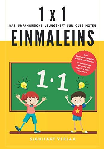 1x1 Einmaleins - Das umfangreiche Übungsheft für gute Noten: 800+ spannende Aufgaben zum Üben und Lernen - Von Mathematik-Lehrern für die Klassen 2 und 3 empfohlen