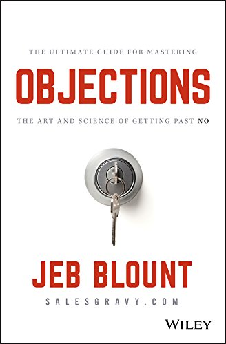Objections: The Ultimate Guide for Mastering The Art and Science of Getting Past No (Jeb Blount)