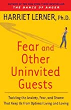 Fear and Other Uninvited Guests: Tackling the Anxiety, Fear, and Shame That Keeps Us from Optimal Living