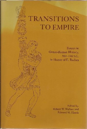 Download Transitions to Empire: Essays in Greco-Roman History, 360-146 B.C., in Honor of E. Badian (Oklahoma Series in Classical Culture) 0806128631