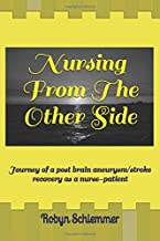 Nursing From The Other Side: Journey of a brain aneurysm/stroke recovery as a nurse-patient