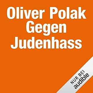 Gegen Judenhass                   Autor:                                                                                                                                 Oliver Polak                               Sprecher:                                                                                                                                 Oliver Polak                      Spieldauer: 1 Std. und 1 Min.     32 Bewertungen     Gesamt 4,3