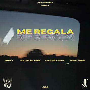 Me Regala (feat. Bray G, Carpe Diem & mrktsss)