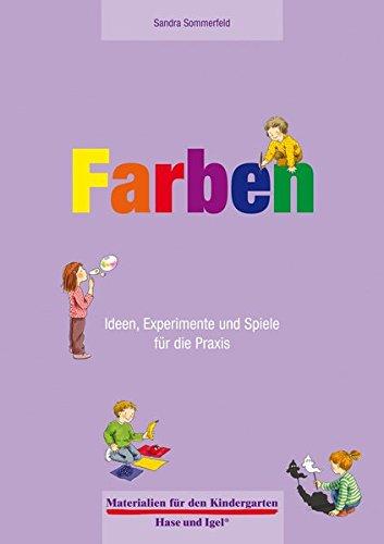 Farben 4-6 Jahre: Ideen, Experimente und Spiele für die Praxis (Materialien für den Kindergarten)