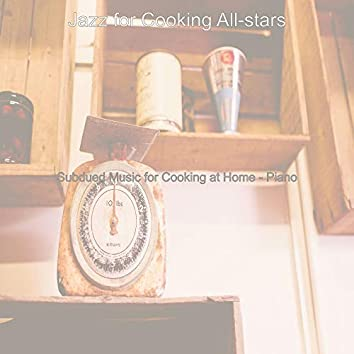 Subdued Music for Cooking at Home - Piano