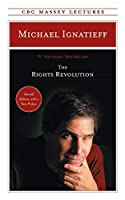 The Rights Revolution (The CBC Massey Lectures)