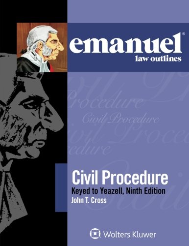 Compare Textbook Prices for Civil Procedure, Keyed to Yeazell Emanuel Law Outlines 9 Edition ISBN 9781454868545 by Cross, John T.