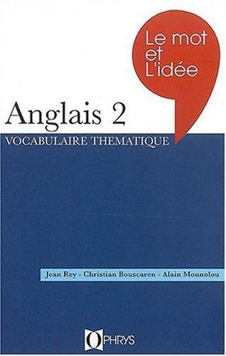 Le mot et l'idée, anglais 2 : Vocabulaire thématique