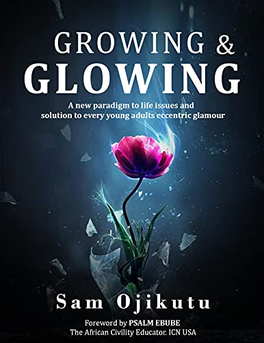 GROWING & GLOWING: A new paradigm to life issues and solution to every young adult's eccentric glamour (English Edition)