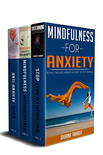 Mindfulness for Anxiety 3 Books in 1: Mindfulness Workbook, Anti-Anxiety Diet and Stop Overthinking (English Edition)