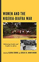 Women and the Nigeria-biafra War: Reframing Gender and Conflict in Africa (Critical African Studies in Gender and Sexuality)