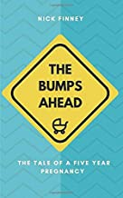 The Bumps Ahead: The tale of a five-year pregnancy