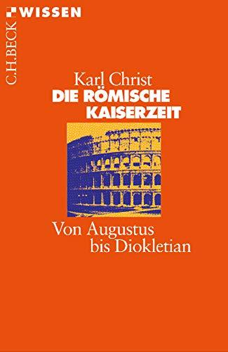 Die Römische Kaiserzeit: Von Augustus bis Diokletian