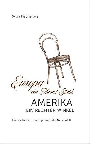 Europa ein Thonet-Stuhl, Amerika ein rechter Winkel: Ein poetischer Roadtrip durch die Neue Welt