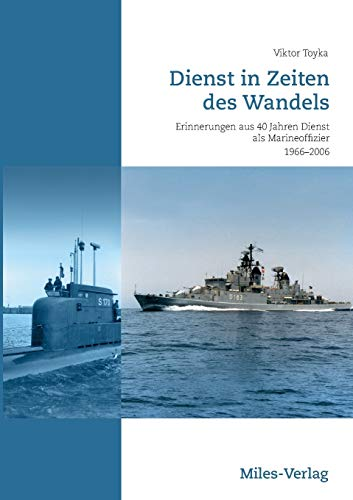 Dienst in Zeiten des Wandels: Erinnerungen aus 40 Jahren Dienst als Marineoffizier 1966-2006