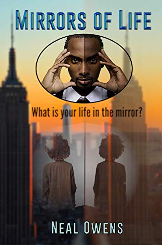 MIRRORS OF LIFE: What is your life in the mirror? by [Neal Owens]