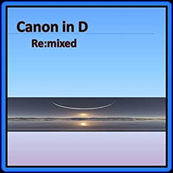 Canon in D Re:mixed