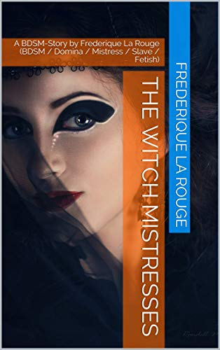 The witch mistresses: A BDSM-Story by Frederique La Rouge (BDSM / Domina / Mistress / Slave / Fetish) (English Edition)