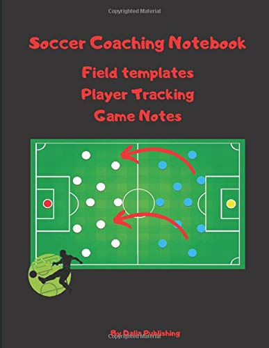 Soccer Coaching Notebook: Field Templates, Player Tracking & Game Notes (Great gift idea); Write all your strategies and all your soccer plays;110 pages 8,5 x 11 inches