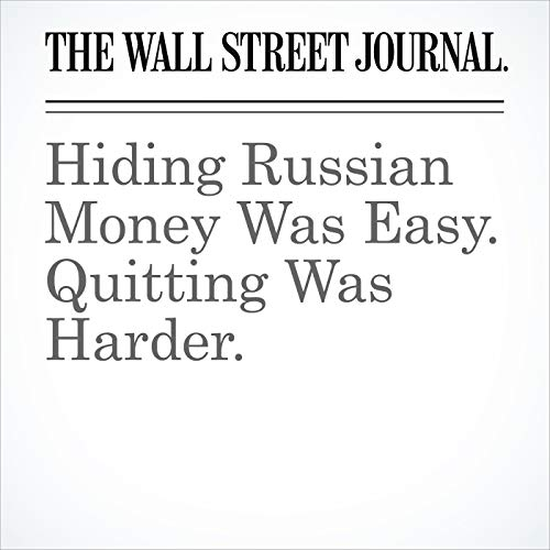 Hiding Russian Money Was Easy. Quitting Was Harder. copertina