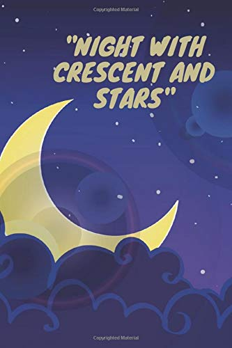"""""""Night with Crescent and Stars Notebook"""": Amazing notebook,Great gift for boys girls and Especially Moon and Star lovers,Good for journaling and ... and home etc... Size(6 x 9 in _ 140 pages)."""